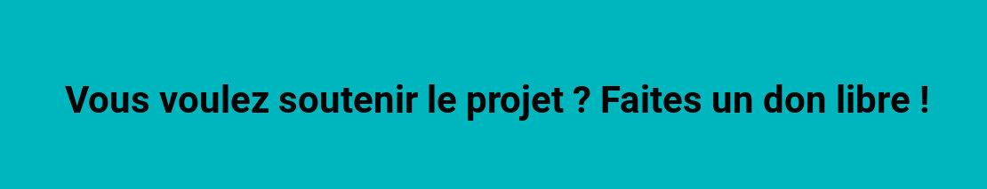 Soutenez le projet, faites un don libre
